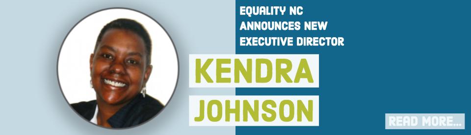 NEWS: Equality NC Chooses Kendra R. Johnson to Lead Equality NC as Its Next Executive Director
